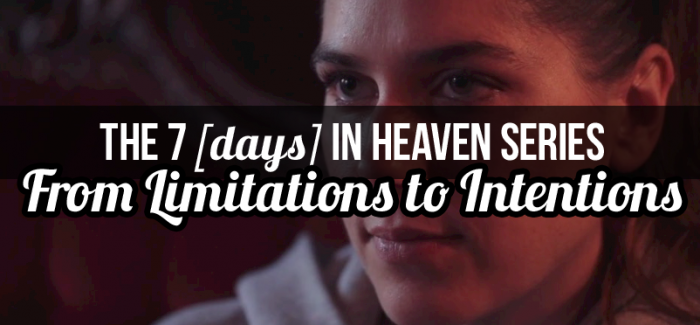 From Limitation to Intention: 7 [Days] in Heaven (Video Series, Day 2)